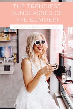 A list of the trendiest sunglasses of the summer for any woman who loves fashion! Check out Blush and Camo for tons of style and fashion inspiration #sunglasses #summerstyle #summerfashion #fashionblog #fashionblogger