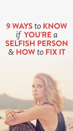 9 Ways to Know If You're a Selfish Person and How to Fix It