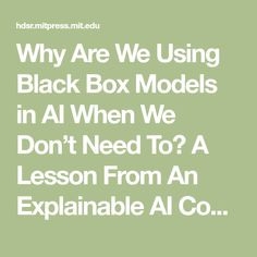 Why Are We Using Black Box Models in AI When We Don't Need To? A Lesson From An Explainable AI Competition · Harvard Data Science Review