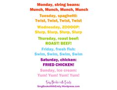 Eric Carle Days of the week song and book. All you hungry children come and eat it up. Song also on Starfall Math songs Monday String beans (Thursday pizza).