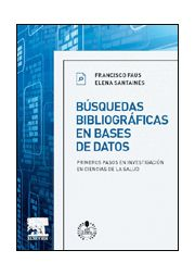 Búsquedas bibliográficas en bases de datos : primeros pasos en investigación en ciencias de la salud / Francisco Faus Gabandé, Elena Santainés Borredá.  Barcelona : Elsevier, cop. 2013.