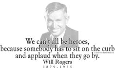 """ThinkerShirts.com presents Will Rogers and his famous quote """"We can't all be heroes, because somebody has to sit on the curb and applaud when they go by."""" Available in men, women and youth sizes"""
