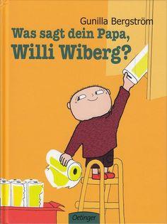 Was sagt dein Papa Willi Wiberg ? von Gunilla Bergström * Oetinger 2013