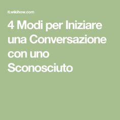 4 Modi per Iniziare una Conversazione con uno Sconosciuto