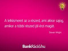 A lelkiismeret az a részed, ami akkor sajog, amikor a többi részed jól érzi magát. - Steven Wright, www.bankracio.hu idézet