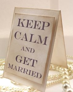 Wedding Sign  Keep Calm and Get Married TENTED  by amaretto, $4.50