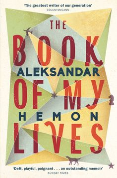 The Book of My Lives by Aleksandar Hemon - February 2014 - 'On the evening of March 27, 1969, my father was in Leningrad, USSR, in pursuit of his advanced electrical engineering degree.'
