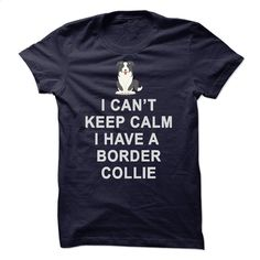 I HAVE A BORDER COLLIE T Shirt, Hoodie, Sweatshirts - design your own t-shirt #hoodie #T-Shirts
