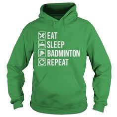 Badminton - Eat Sleep Repeat T-Shirt shirt, Order HERE ==> https://www.sunfrog.com/Holidays/109495493-290865834.html?58114, Please tag & share with your friends who would love it, #renegadelife #christmasgifts #birthdaygifts