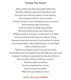I have ALWAYS loved this poem. Never gets old,no matter how many times I've read it.Comes the Dawn by Veronica A Shoffstall