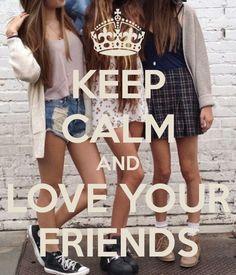 ama a tus amigos escuchalos y no dejes que nadie te aleje de ellos.