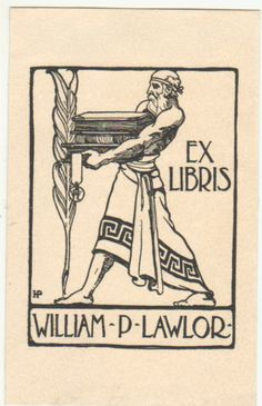 bookplate for William P. Lawlor .... depicts heroic Greek man carrying a stack of books, and a quill pen