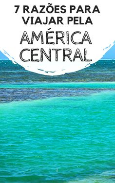 América Central: Descubra porque você deveria viajar para destinos como Panamá, Costa Rica, Nicarágua, Honduras, El Salvador, Guatemala e Belize durante as suas próximas férias.