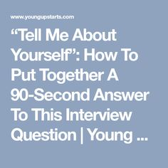 """Tell Me About Yourself"": How To Put Together A 90-Second Answer To This Interview Question 