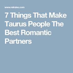 7 Things That Make Taurus People The Best Romantic Partners