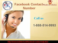 Have you accessed the Facebook Contact number 1-888-514-9993? Need help for Facebook issues Get instant solution Is your account being hacked Do not go here and there for Facebook related problem solution; just dial Facebook Contact number 1-888-514-9993 for experts help. http://www.monktech.net/facebook-contact-help-line-number.html