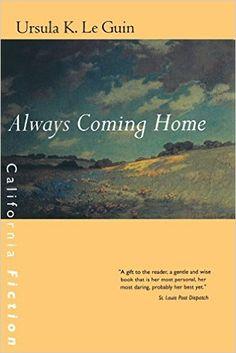 Always Coming Home (California Fiction): Ursula K. Le Guin: 9780520227354: Amazon.com: Books