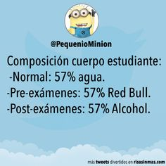 Composición cuerpo estudiante: -Normal: 57% agua. -Pre-exámenes: 57% Red Bull. -Post-exámenes: 57% Alcohol.