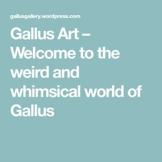 Gallus Art – Welcome to the weird and whimsical world of Gallus Whimsical, Weird, Art, Craft Art, Outlander, Kunst