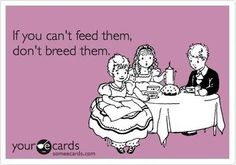 If you can't feed them, don't breed them