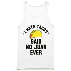 I Hate Tacos Said No Juan Ever Tank Top by HG Apparel Celebrate Cinco De Mayo or show your love of Taco Tuesday with the I Hate Tacos Said No Juan Ever tank top. Featuring a cartoonish print of a hard