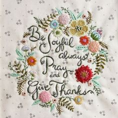 Be joyful always, pray and give thanks - pattern for sale on etsy here http://www.etsy.com/uk/listing/122324592/be-joyful-embroidery-pattern-pdf?ref=shop_home_active