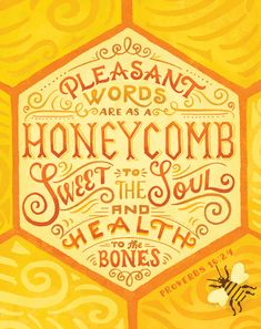 ☞ Pleasant words are a honeycomb, Sweet to the soul and healing to the bones.  (Proverbs 16:24 NASB) ☜  #Truth
