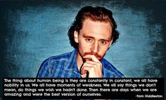 """Tom Hiddleston Quote """"Thing about humans is they are constantly inconstant..."""" So wise. And btw not to take away from the meaning and profound truth that is embedded in these words, but he says """"they"""" about humans, not """"we""""...God of Mischief?"""