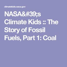 NASA's Climate Kids :: The Story of Fossil Fuels, Part 1: Coal
