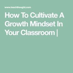 How To Cultivate A Growth Mindset In Your Classroom | Growth Mindset Classroom, Neuroplasticity, Learning, Studying, Teaching, Onderwijs