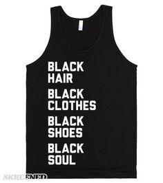 Black Hair, Black Clothes, Black Shoes, Black Soul   All Black EVERYTHING. Black Hair, Black Clothes, Black Shoes, Black Soul.  #Skreened