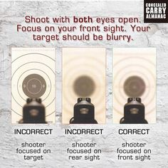 What is a proper sight picture? Shoot with both eyes open. Focus on your front sight, your target should be blurry.