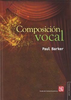 Composición vocal : una guía para compositores, cantantes y maestros / Paul Barker Publicación México : FCE, 2012