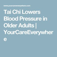Tai Chi Lowers Blood Pressure in Older Adults   YourCareEverywhere