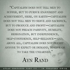 "Ayn Rand ~ ""Capitalism does not tell men to suffer, but to pursue enjoyment and achievement... """