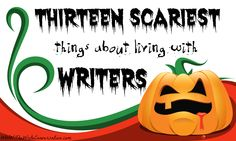 The Write Conversation : BOO! 13 Scariest Things About Living with a Writer