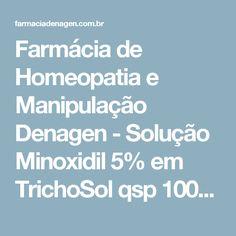 Farmácia de Homeopatia e Manipulação Denagen - Solução Minoxidil 5% em TrichoSol qsp 100ml. Modo de usar: Aplicar nas áreas afetadas 1 ou 2 vezes ao dia.