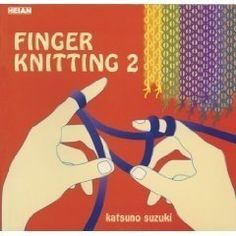 Learn Finger Knitting. It is a fun and easy introduction to knitting for beginners of all ages, especially children.    No needles are involved...