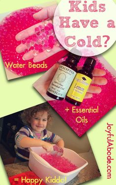 Put a couple of drops of (diluted) essential oils into water beads for cold-relief!   (*I've since learned NOT to use eucalyptus oil with children. Oops! When you know better, you do better. Instead, I would use something like pine, spruce, fir, or cypress oil for children over 2 years old)