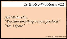 Ever fret that you don't get opportunities to evangelize?  Just wait 'til Ash Wednesday...