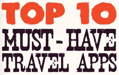 Top 10 Travel Apps, all you need to know about the best travel apps.  Your smart phone will thank you for reading this.
