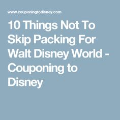 10 Things Not To Skip Packing For Walt Disney World - Couponing to Disney