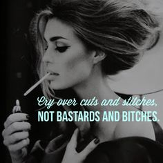 Cry over cuts and stitches, not bastard and bitches. #quote #fierce #badass