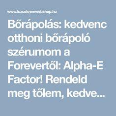 Bőrápolás: kedvenc otthoni bőrápoló szérumom a Forevertől: Alpha-E Factor! Rendeld meg tőlem, kedvezménnyel! Alpha- E Factor - Forever - LUXUSKRÉMWEBSHOP KOZMETIKAI WEBÁRUHÁZ