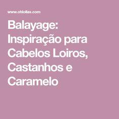Balayage: Inspiração para Cabelos Loiros, Castanhos e Caramelo