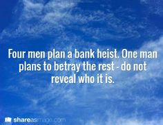 Four men plan a bank heist. One man plans to betray the rest--do not reveal who…
