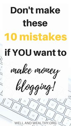 10 Mistakes New Bloggers Make When Monetizing Their Blog