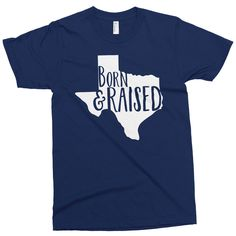 The Born and Raised in Texas Shirt