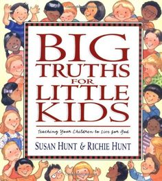 Big Truths for Little Kids: Teaching Your Children to Live for God by Susan Hunt,http://www.amazon.com/dp/1581341067/ref=cm_sw_r_pi_dp_Z.vdtb1V3T4Q132Q