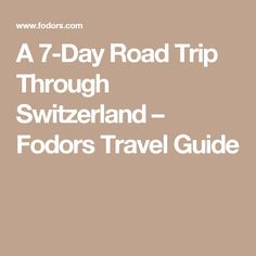 A 7-Day Road Trip Through Switzerland – Fodors Travel Guide